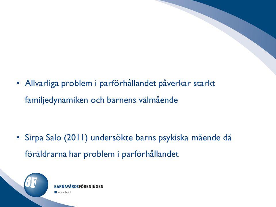 Allvarliga problem i parförhållandet påverkar starkt familjedynamiken och barnens välmående Sirpa Salo (2011) undersökte barns psykiska mående då föräldrarna har problem i parförhållandet