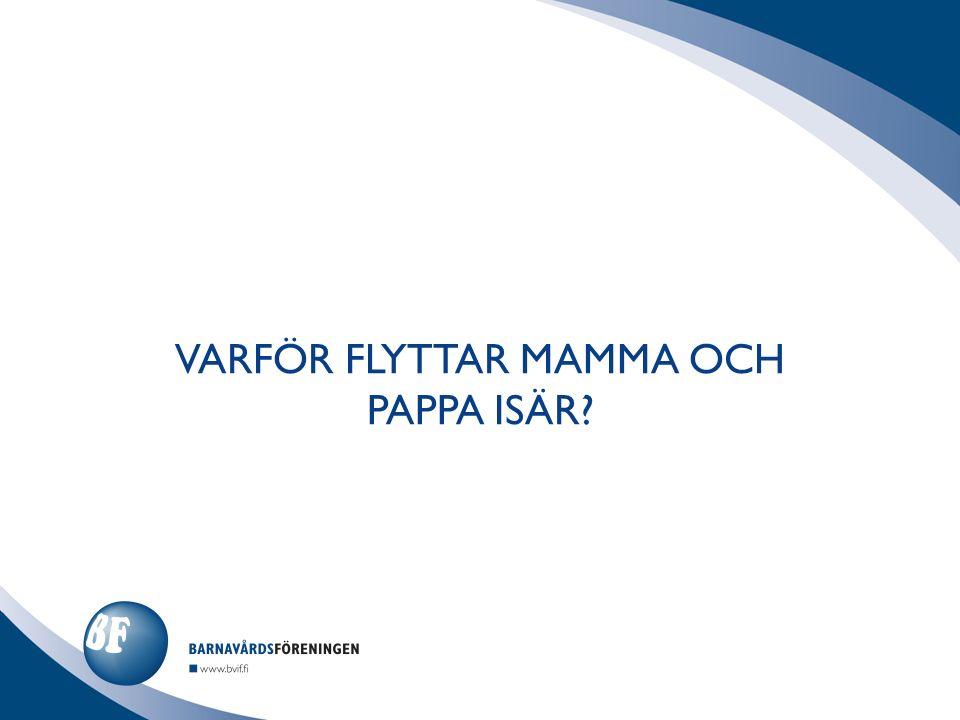 VARFÖR FLYTTAR MAMMA OCH PAPPA ISÄR