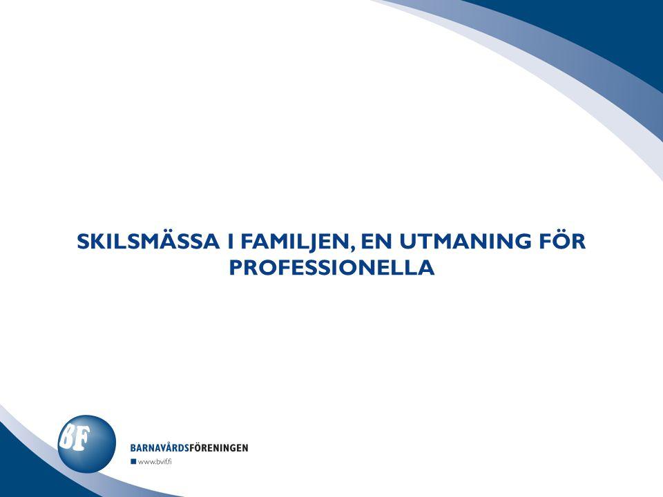 SKILSMÄSSA I FAMILJEN, EN UTMANING FÖR PROFESSIONELLA