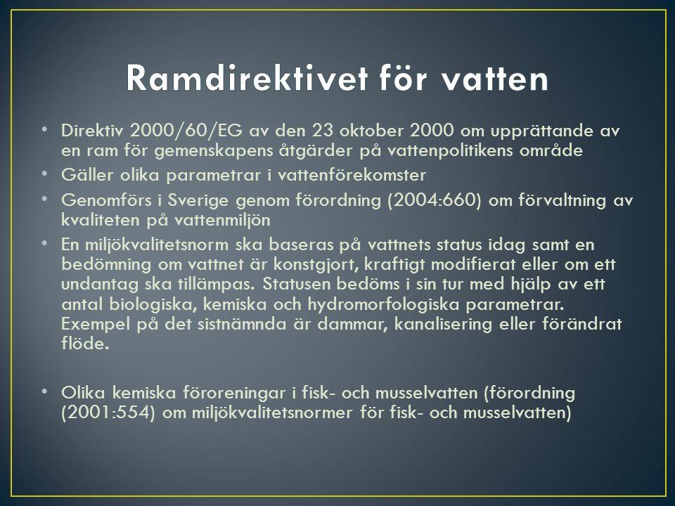 Direktiv 2000/60/EG av den 23 oktober 2000 om upprättande av en ram för gemenskapens åtgärder på vattenpolitikens område Gäller olika parametrar i vattenförekomster Genomförs i Sverige genom förordning (2004:660) om förvaltning av kvaliteten på vattenmiljön En miljökvalitetsnorm ska baseras på vattnets status idag samt en bedömning om vattnet är konstgjort, kraftigt modifierat eller om ett undantag ska tillämpas.