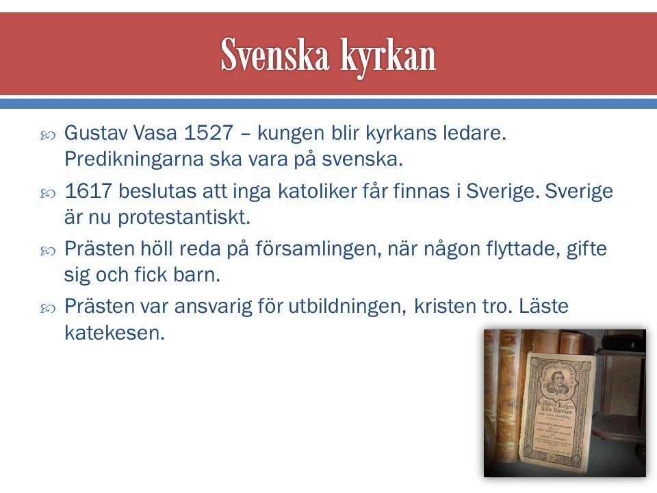  Gustav Vasa 1527 – kungen blir kyrkans ledare. Predikningarna ska vara på svenska.