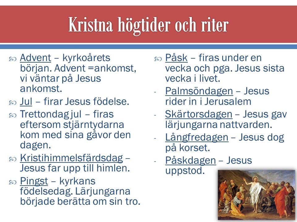  Advent – kyrkoårets början. Advent =ankomst, vi väntar på Jesus ankomst.