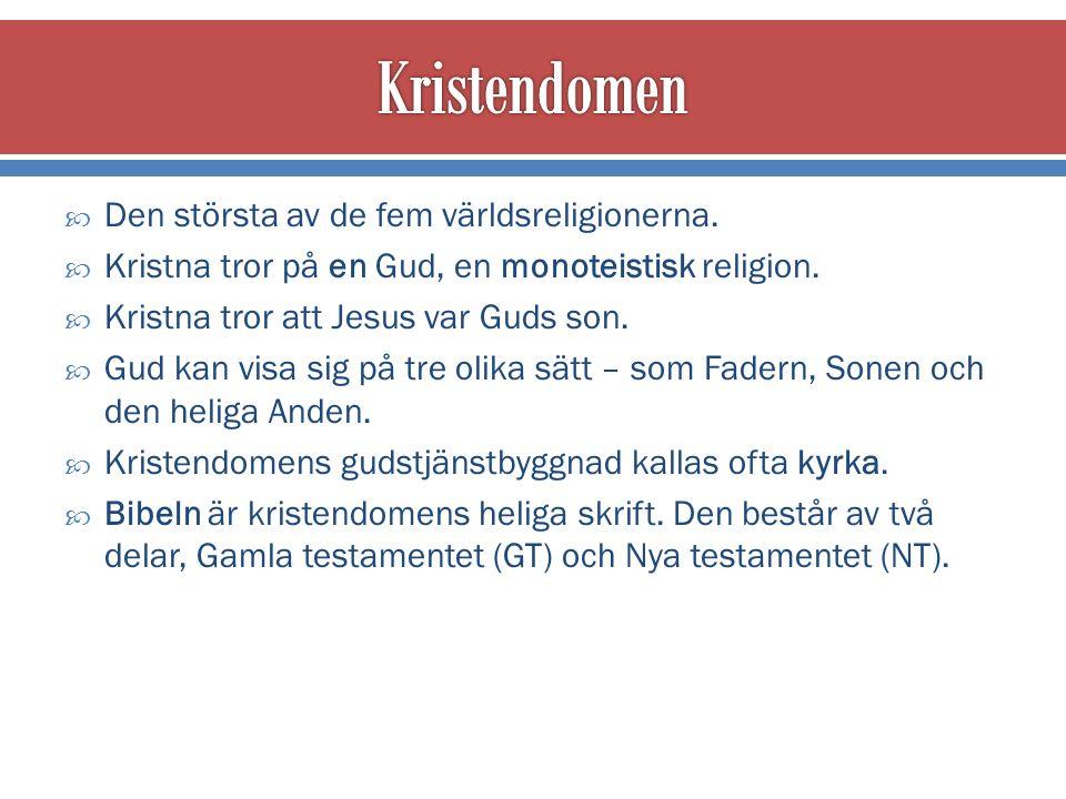  Den största av de fem världsreligionerna.  Kristna tror på en Gud, en monoteistisk religion.