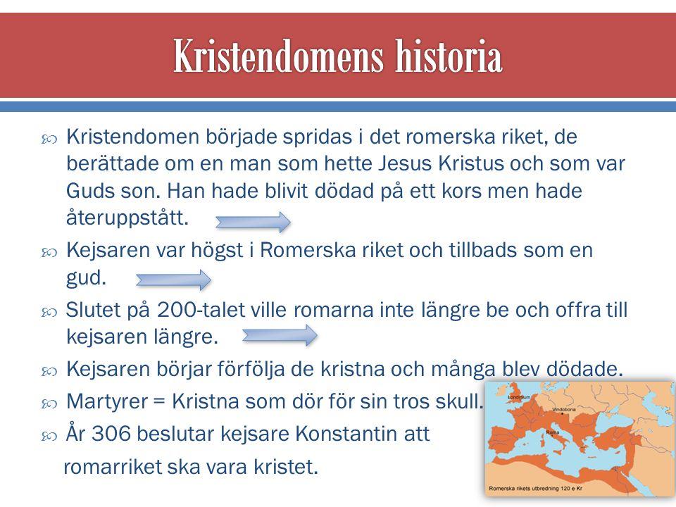  Kristendomen började spridas i det romerska riket, de berättade om en man som hette Jesus Kristus och som var Guds son.