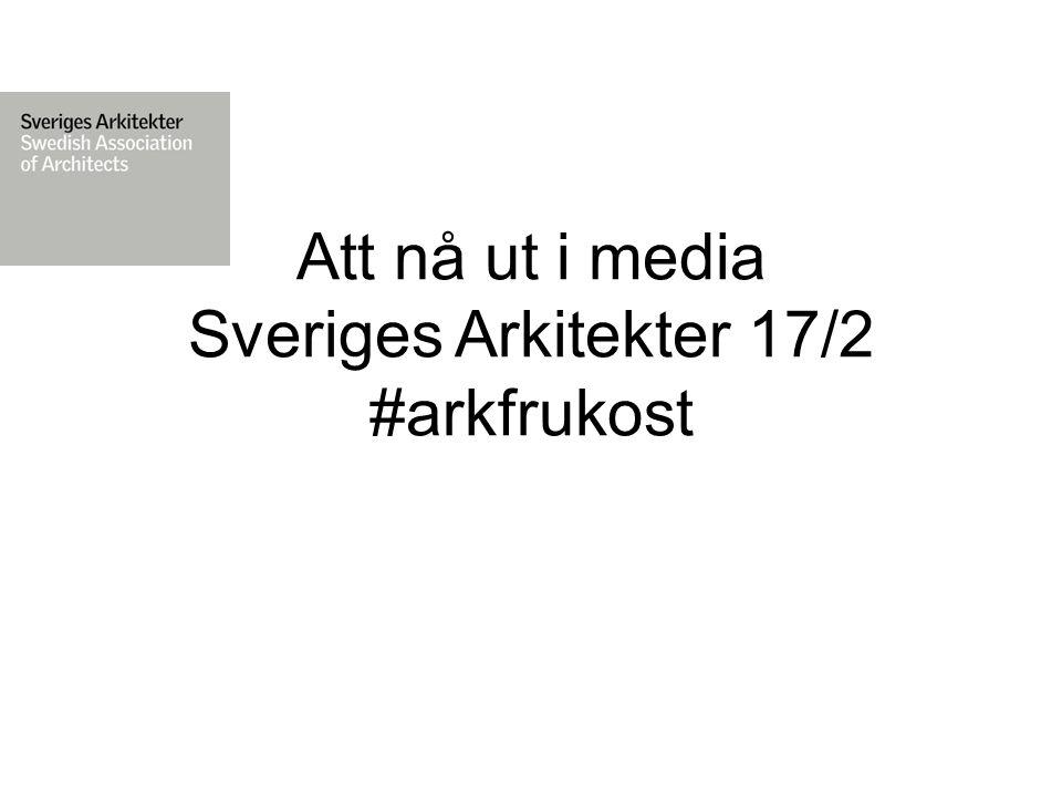 Att nå ut i media Sveriges Arkitekter 17/2 #arkfrukost