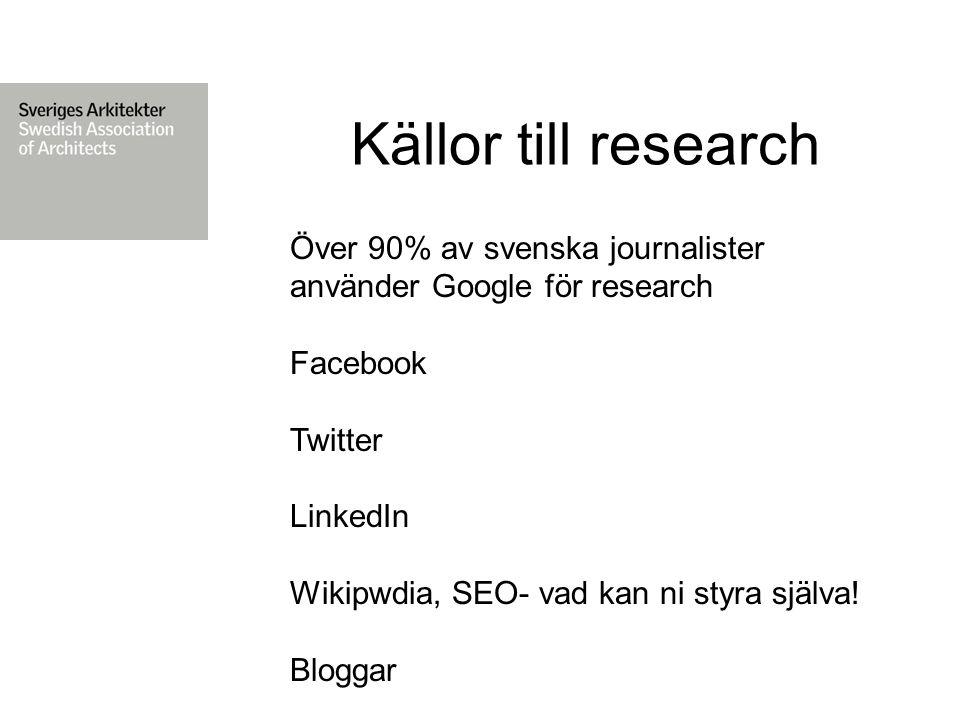 Över 90% av svenska journalister använder Google för research Facebook Twitter LinkedIn Wikipwdia, SEO- vad kan ni styra själva.