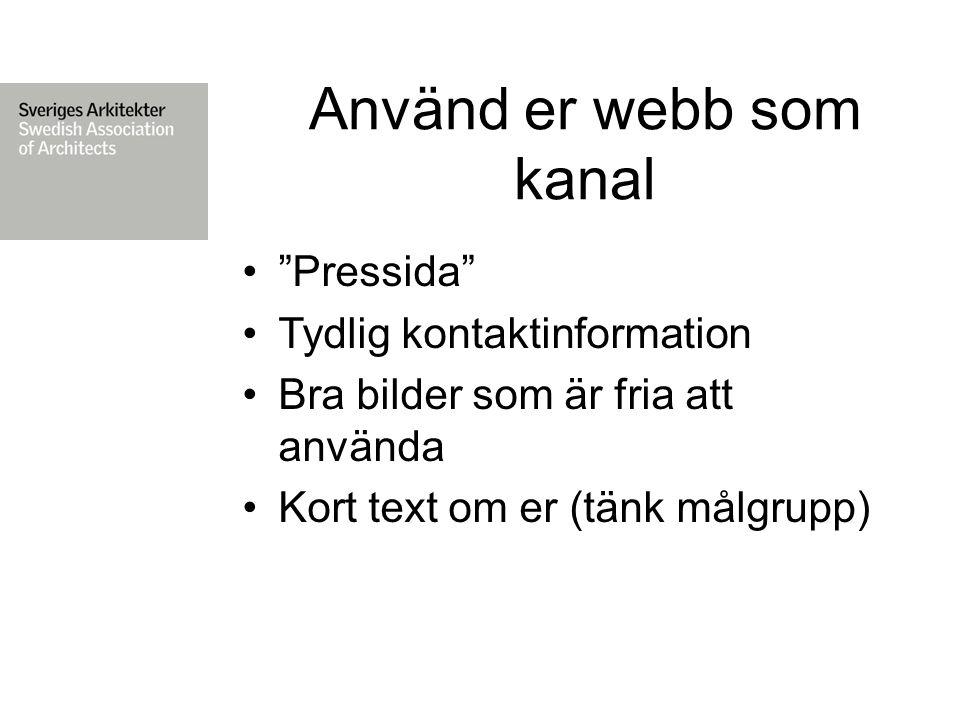 Använd er webb som kanal Pressida Tydlig kontaktinformation Bra bilder som är fria att använda Kort text om er (tänk målgrupp)
