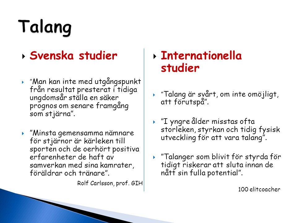 """ Svenska studier  """" Man kan inte med utgångspunkt från resultat presterat i tidiga ungdomsår ställa en säker prognos om senare framgång som stjärna"""""""