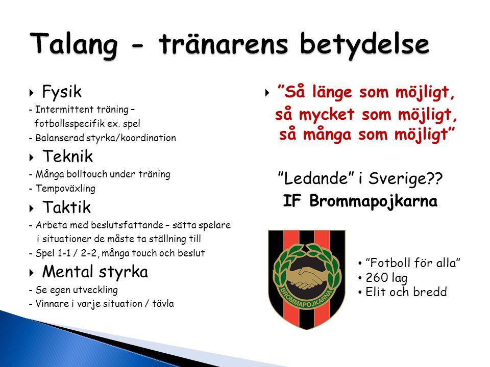  Fysik - Intermittent träning – fotbollsspecifik ex. spel - Balanserad styrka/koordination  Teknik - Många bolltouch under träning - Tempoväxling 