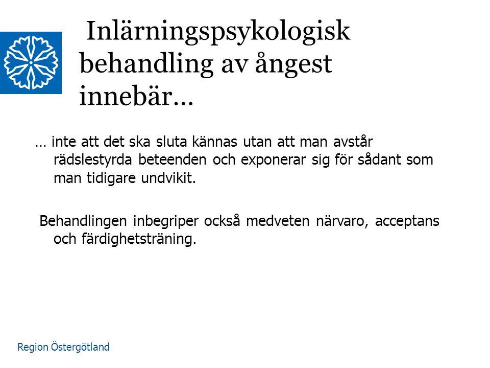 Region Östergötland … inte att det ska sluta kännas utan att man avstår rädslestyrda beteenden och exponerar sig för sådant som man tidigare undvikit.