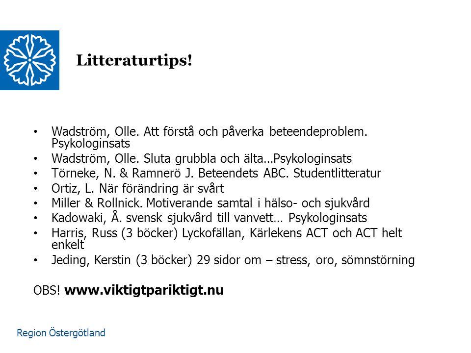 Region Östergötland Wadström, Olle. Att förstå och påverka beteendeproblem. Psykologinsats Wadström, Olle. Sluta grubbla och älta…Psykologinsats Törne