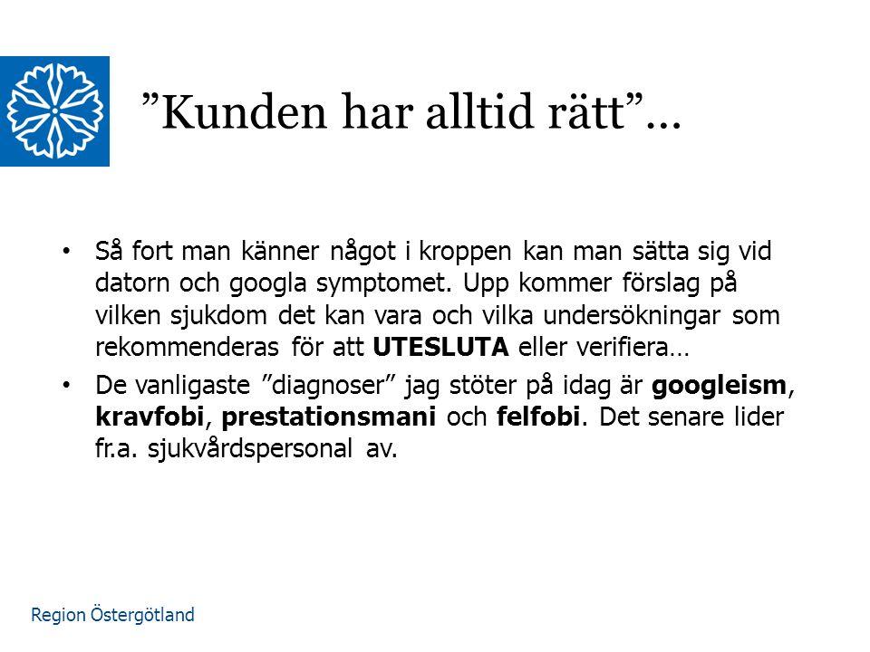 """Region Östergötland """"Kunden har alltid rätt""""… Så fort man känner något i kroppen kan man sätta sig vid datorn och googla symptomet. Upp kommer förslag"""