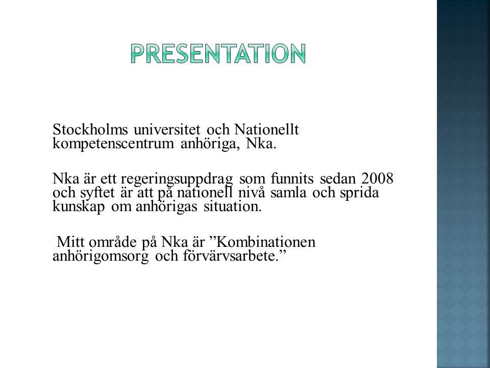 Stockholms universitet och Nationellt kompetenscentrum anhöriga, Nka. Nka är ett regeringsuppdrag som funnits sedan 2008 och syftet är att på nationel