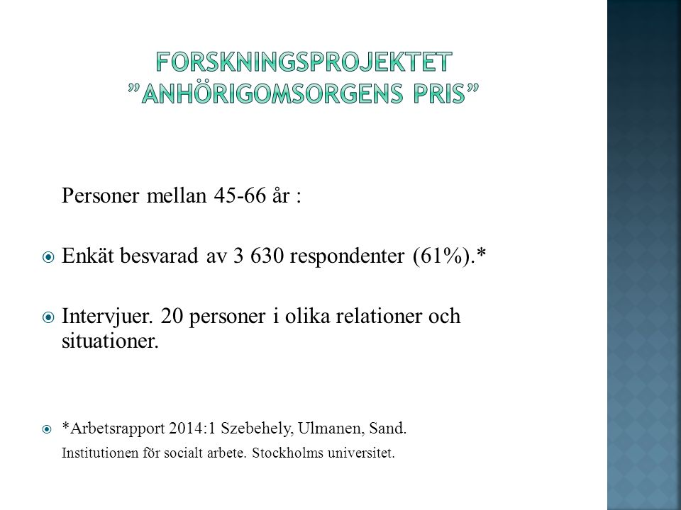 Personer mellan 45-66 år :  Enkät besvarad av 3 630 respondenter (61%).*  Intervjuer. 20 personer i olika relationer och situationer.  *Arbetsrappo