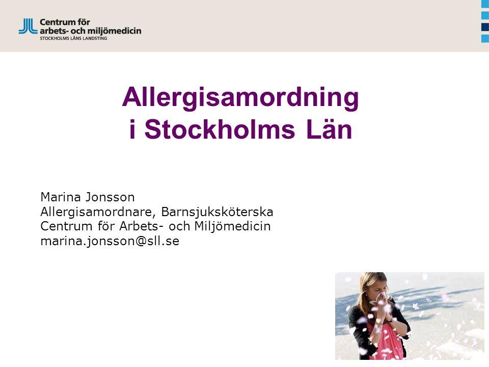 Allergisamordning i Stockholms Län Marina Jonsson Allergisamordnare, Barnsjuksköterska Centrum för Arbets- och Miljömedicin marina.jonsson@sll.se