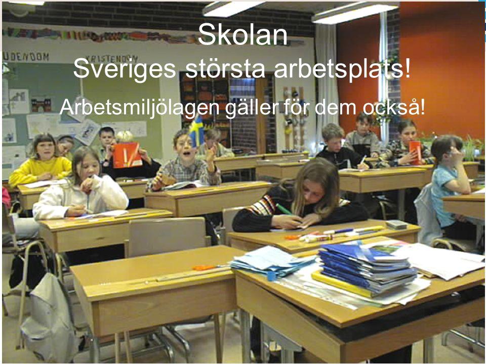 Skolan Sveriges största arbetsplats! Arbetsmiljölagen gäller för dem också!