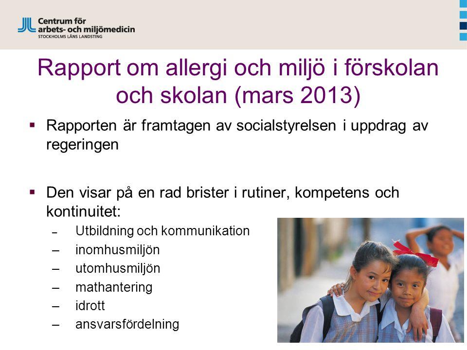 Rapport om allergi och miljö i förskolan och skolan (mars 2013)  Rapporten är framtagen av socialstyrelsen i uppdrag av regeringen  Den visar på en