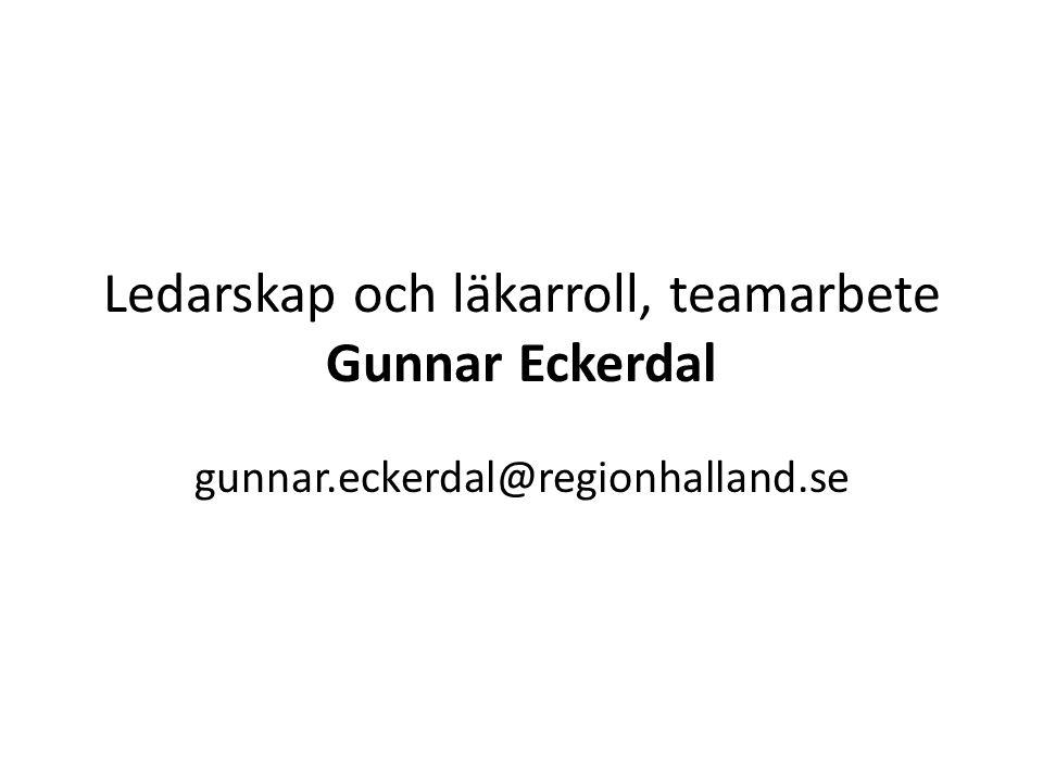 Ledarskap och läkarroll, teamarbete Gunnar Eckerdal gunnar.eckerdal@regionhalland.se