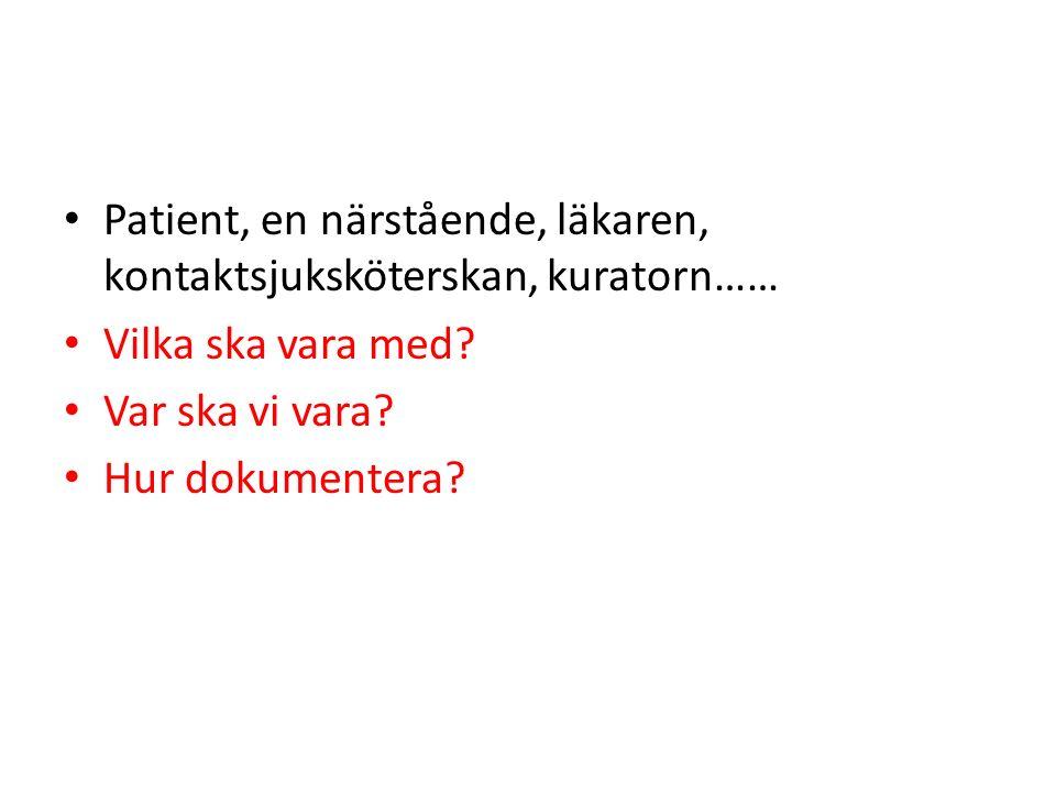 Patient, en närstående, läkaren, kontaktsjuksköterskan, kuratorn…… Vilka ska vara med.