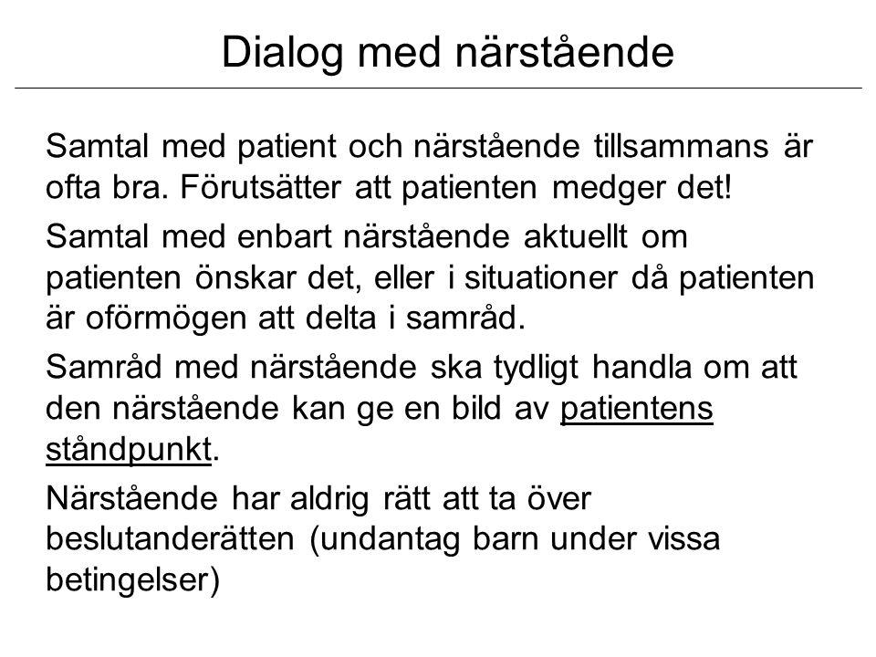 Dialog med närstående Samtal med patient och närstående tillsammans är ofta bra.