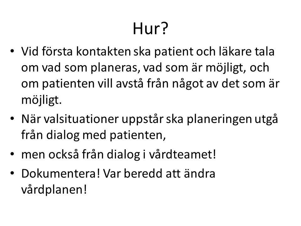 Hur? Vid första kontakten ska patient och läkare tala om vad som planeras, vad som är möjligt, och om patienten vill avstå från något av det som är mö