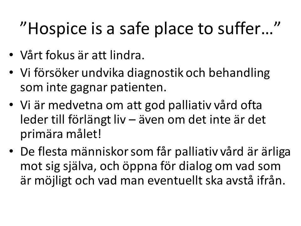 Hospice is a safe place to suffer… Vårt fokus är att lindra.