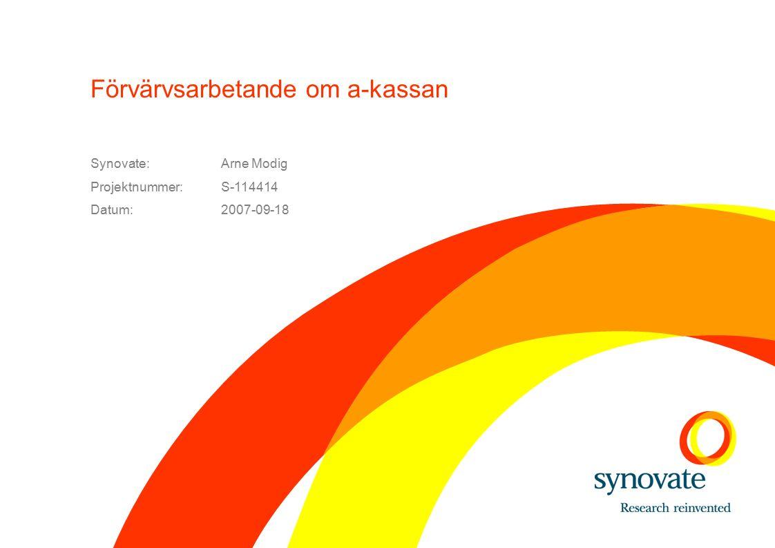 Synovate:Arne Modig Projektnummer:S-114414 Datum:2007-09-18 Förvärvsarbetande om a-kassan