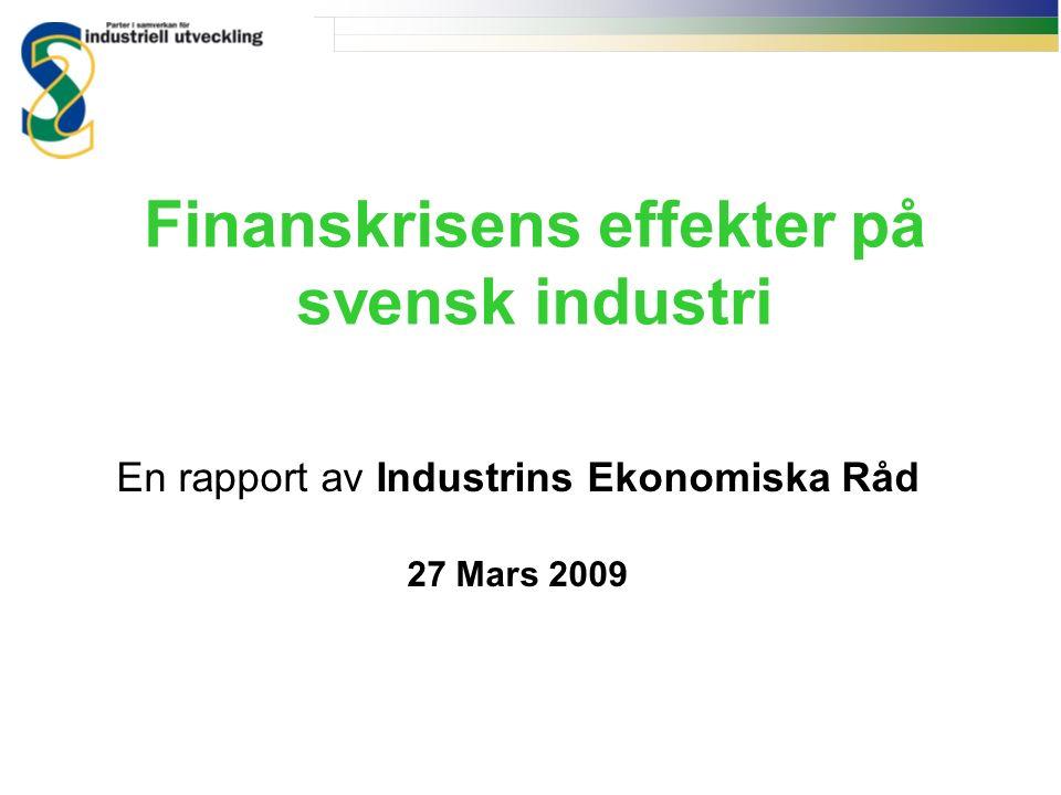 Finanskrisens effekter på svensk industri En rapport av Industrins Ekonomiska Råd 27 Mars 2009