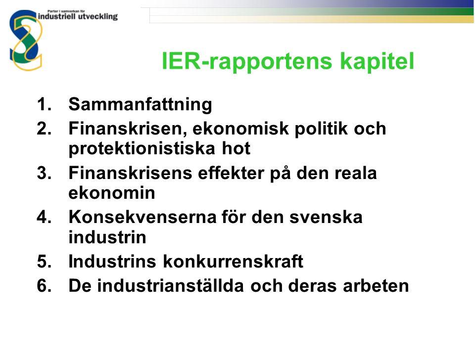 IER-rapportens kapitel 1.Sammanfattning 2.Finanskrisen, ekonomisk politik och protektionistiska hot 3.Finanskrisens effekter på den reala ekonomin 4.Konsekvenserna för den svenska industrin 5.Industrins konkurrenskraft 6.De industrianställda och deras arbeten