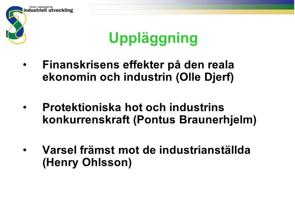 Uppläggning Finanskrisens effekter på den reala ekonomin och industrin (Olle Djerf) Protektioniska hot och industrins konkurrenskraft (Pontus Braunerhjelm) Varsel främst mot de industrianställda (Henry Ohlsson)