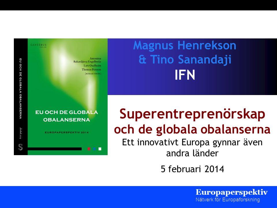 Magnus Henrekson & Tino Sanandaji IFN Superentreprenörskap och de globala obalanserna Ett innovativt Europa gynnar även andra länder 5 februari 2014 Europaperspektiv Nätverk för Europaforskning