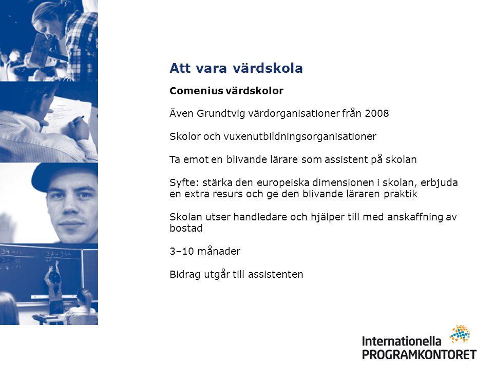 Att vara värdskola Comenius värdskolor Även Grundtvig värdorganisationer från 2008 Skolor och vuxenutbildningsorganisationer Ta emot en blivande lärar