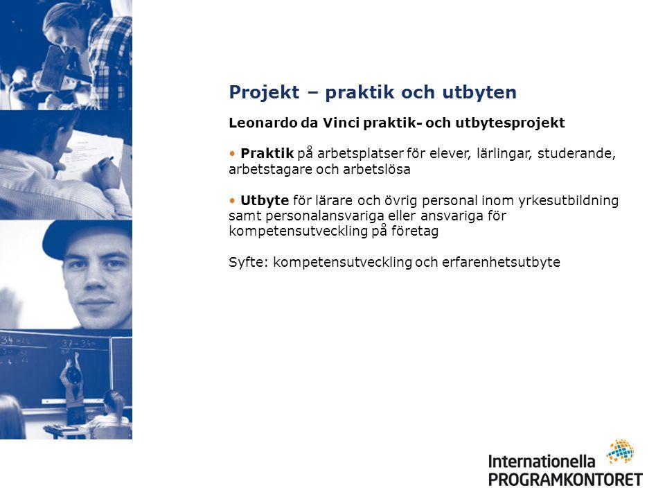 Projekt – praktik och utbyten Leonardo da Vinci praktik- och utbytesprojekt Praktik på arbetsplatser för elever, lärlingar, studerande, arbetstagare o