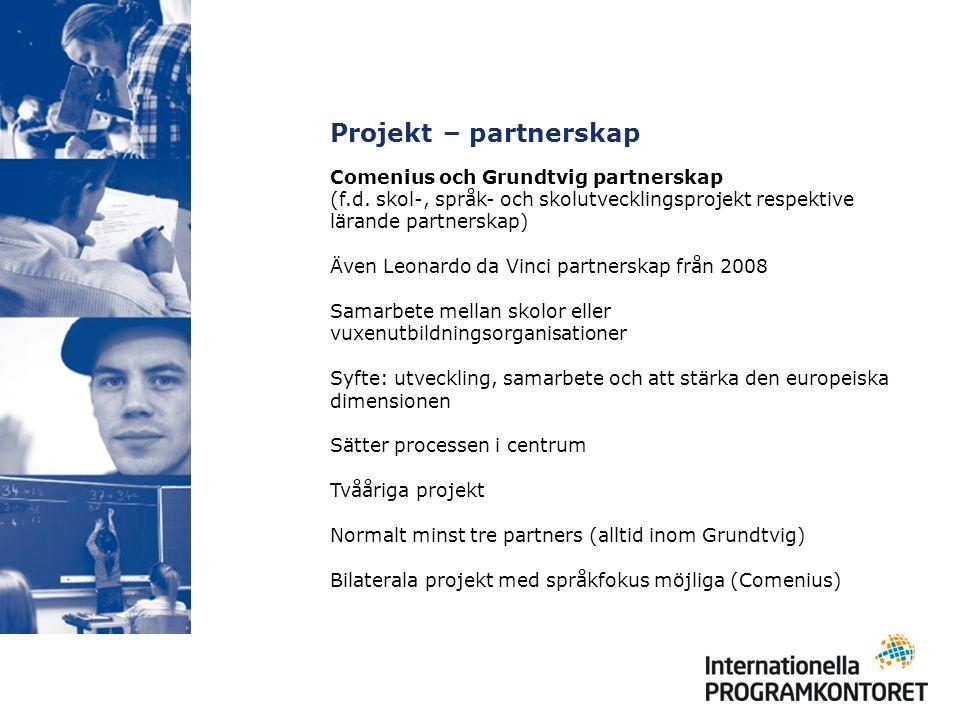 Projekt – partnerskap Comenius och Grundtvig partnerskap (f.d. skol-, språk- och skolutvecklingsprojekt respektive lärande partnerskap) Även Leonardo
