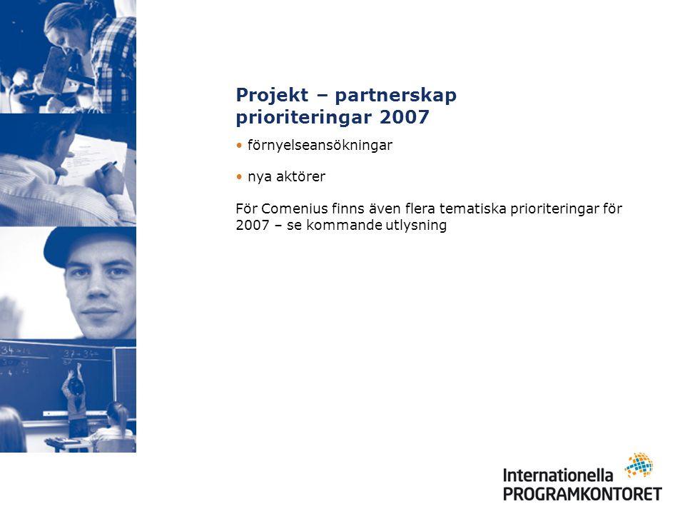 Projekt – partnerskap prioriteringar 2007 förnyelseansökningar nya aktörer För Comenius finns även flera tematiska prioriteringar för 2007 – se kommande utlysning