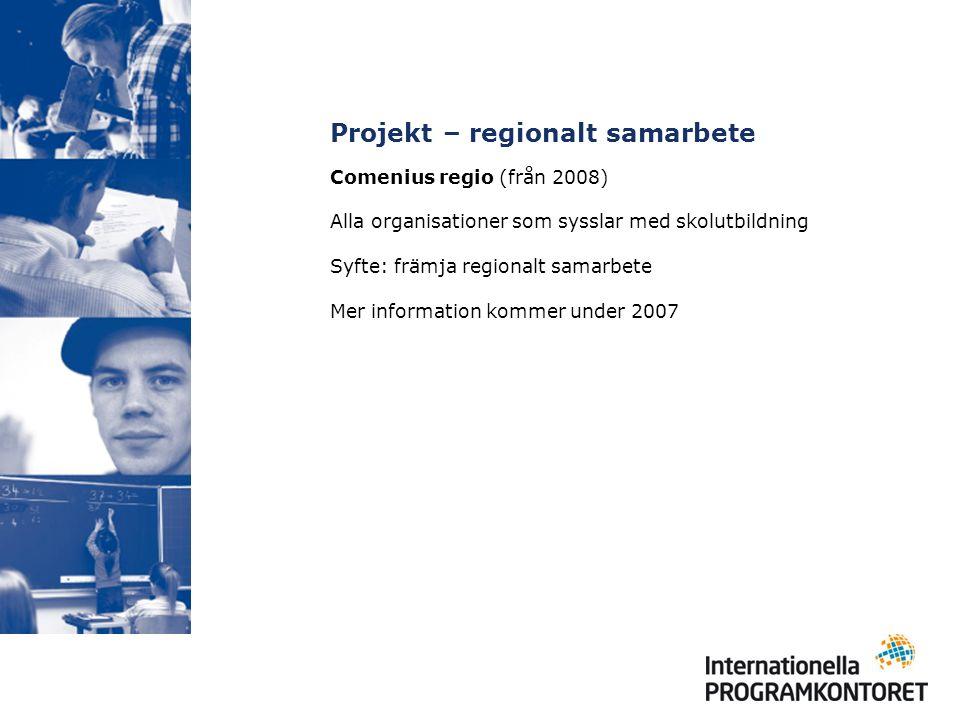 Projekt – regionalt samarbete Comenius regio (från 2008) Alla organisationer som sysslar med skolutbildning Syfte: främja regionalt samarbete Mer info