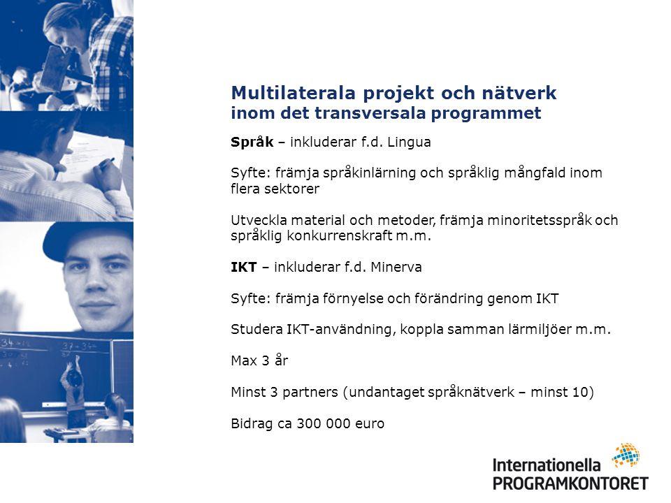 Multilaterala projekt och nätverk inom det transversala programmet Språk – inkluderar f.d. Lingua Syfte: främja språkinlärning och språklig mångfald i