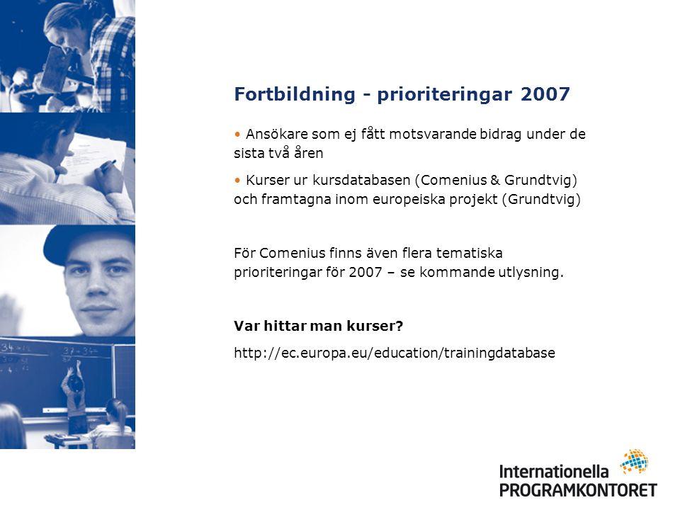 Fortbildning - prioriteringar 2007 Ansökare som ej fått motsvarande bidrag under de sista två åren Kurser ur kursdatabasen (Comenius & Grundtvig) och framtagna inom europeiska projekt (Grundtvig) För Comenius finns även flera tematiska prioriteringar för 2007 – se kommande utlysning.