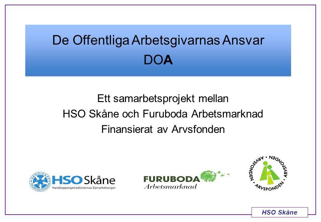 HSO Skåne Ett samarbetsprojekt mellan HSO Skåne och Furuboda Arbetsmarknad Finansierat av Arvsfonden De Offentliga Arbetsgivarnas Ansvar DOA