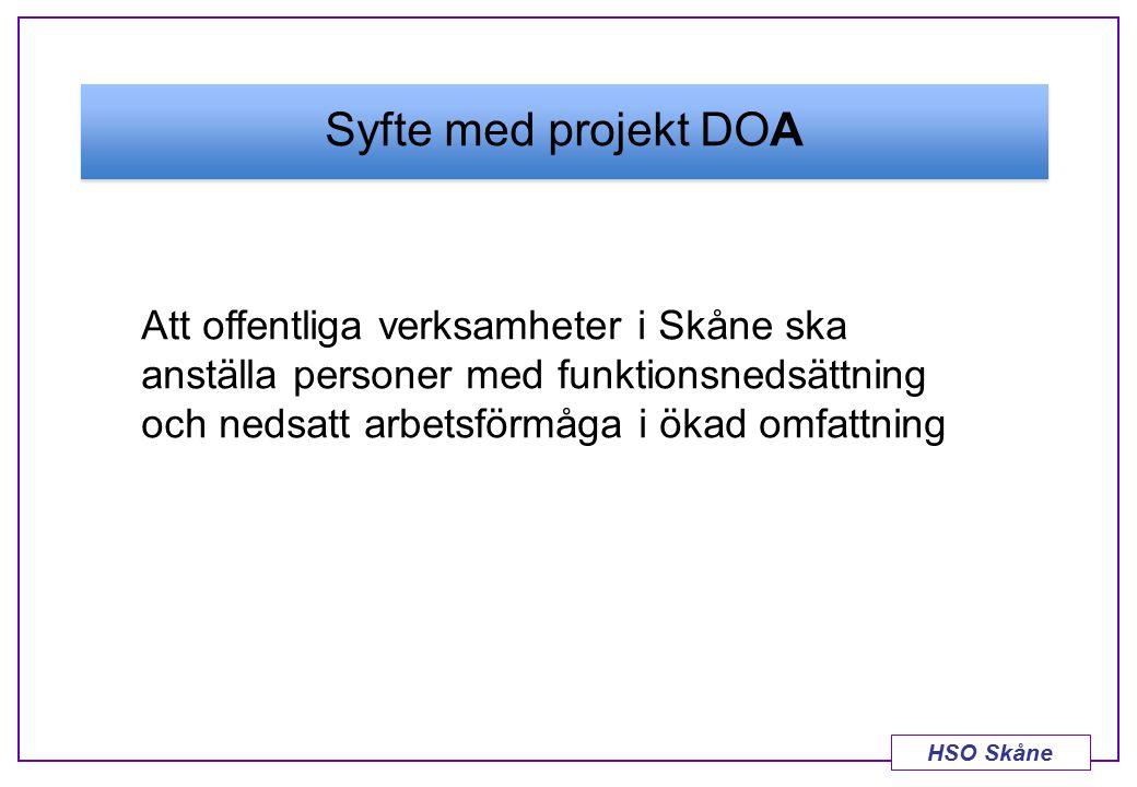 HSO Skåne Syfte med projekt DOA Att offentliga verksamheter i Skåne ska anställa personer med funktionsnedsättning och nedsatt arbetsförmåga i ökad om