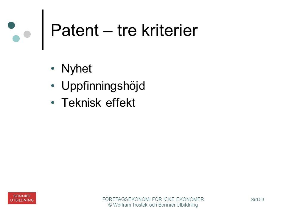 Sid 53 FÖRETAGSEKONOMI FÖR ICKE-EKONOMER © Wolfram Trostek och Bonnier Utbildning Patent – tre kriterier Nyhet Uppfinningshöjd Teknisk effekt