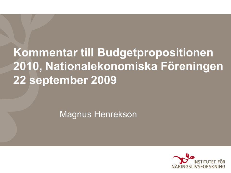 Kommentar till Budgetpropositionen 2010, Nationalekonomiska Föreningen 22 september 2009 Magnus Henrekson