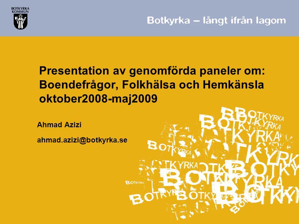 Presentation av genomförda paneler om: Boendefrågor, Folkhälsa och Hemkänsla oktober2008-maj2009 Ahmad Azizi ahmad.azizi@botkyrka.se