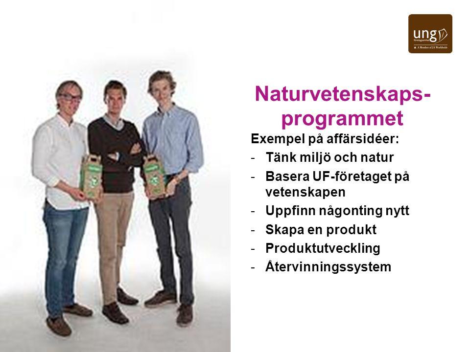 Naturvetenskaps- programmet Exempel på affärsidéer: -Tänk miljö och natur -Basera UF-företaget på vetenskapen -Uppfinn någonting nytt -Skapa en produkt -Produktutveckling -Återvinningssystem