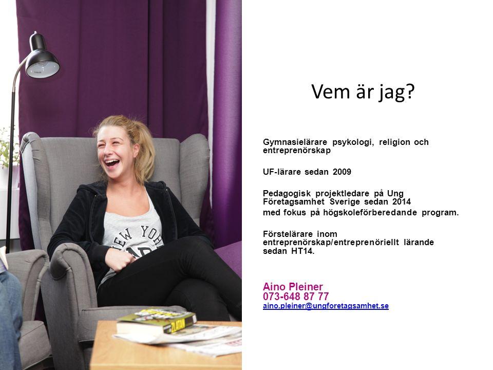 Vem är jag? Gymnasielärare psykologi, religion och entreprenörskap UF-lärare sedan 2009 Pedagogisk projektledare på Ung Företagsamhet Sverige sedan 20