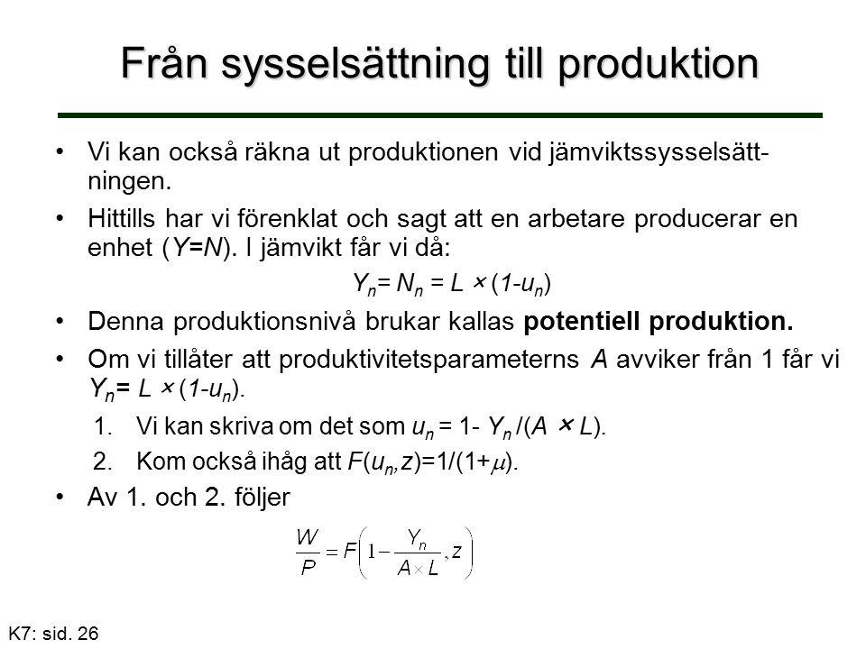 Från sysselsättning till produktion Vi kan också räkna ut produktionen vid jämviktssysselsätt- ningen. Hittills har vi förenklat och sagt att en arbet
