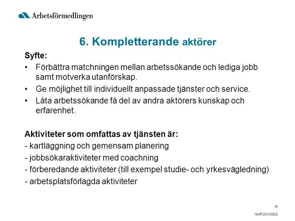 6. Kompletterande aktörer Syfte: Förbättra matchningen mellan arbetssökande och lediga jobb samt motverka utanförskap. Ge möjlighet till individuellt