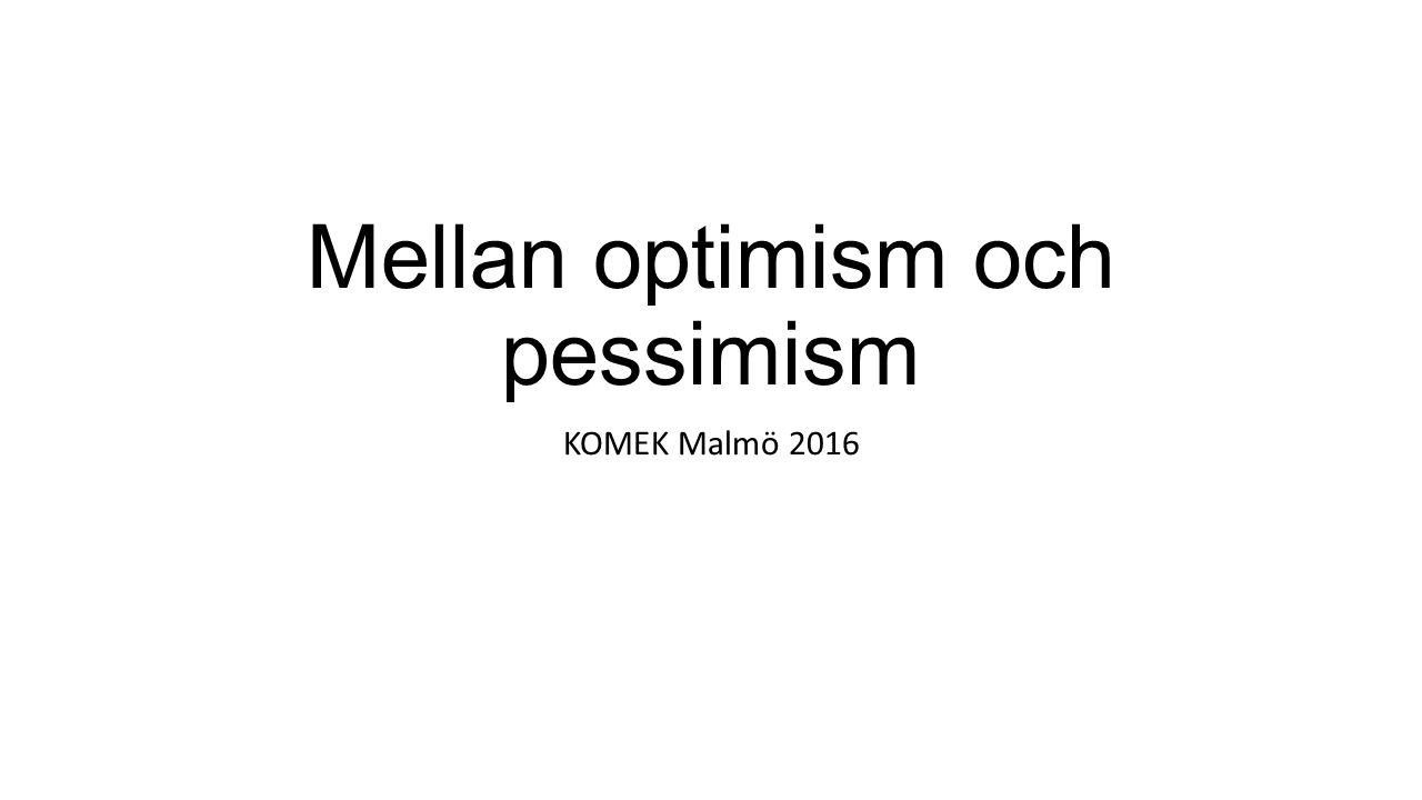 Mellan optimism och pessimism KOMEK Malmö 2016