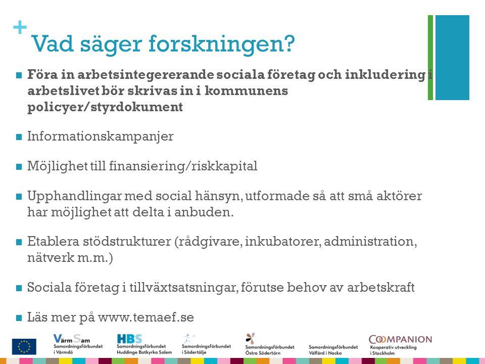 + Vad säger forskningen? Föra in arbetsintegererande sociala företag och inkludering i arbetslivet bör skrivas in i kommunens policyer/styrdokument In