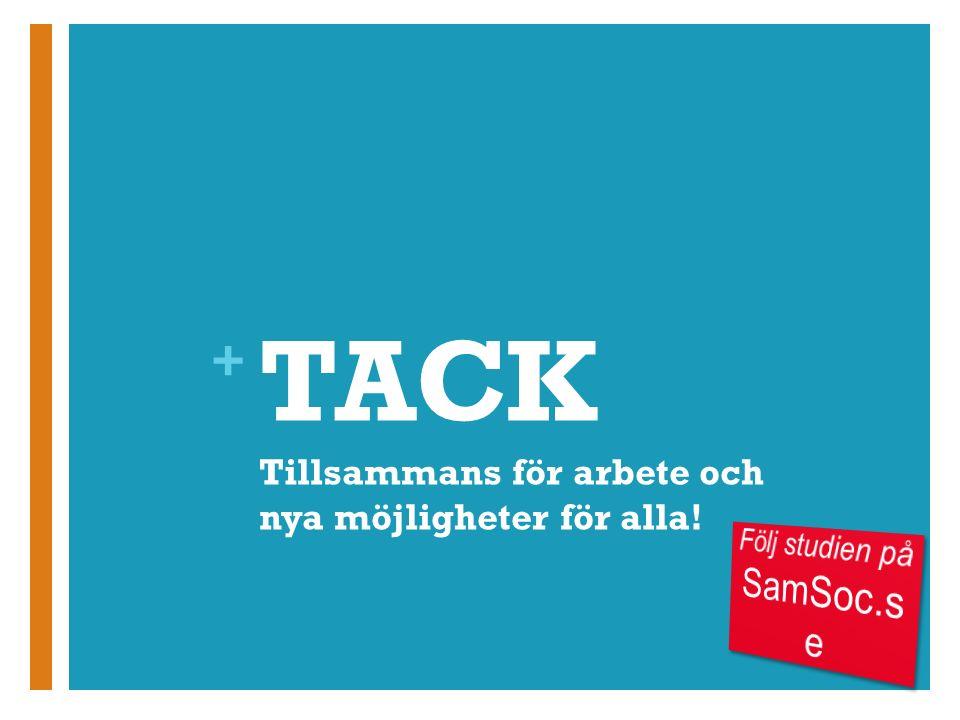 + TACK Tillsammans för arbete och nya möjligheter för alla!